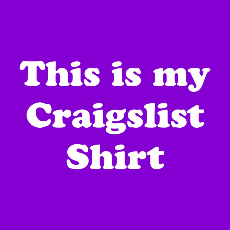 This is my Craigstlist Shirt Women's T-Shirt by 60CycleHum's Merch Store