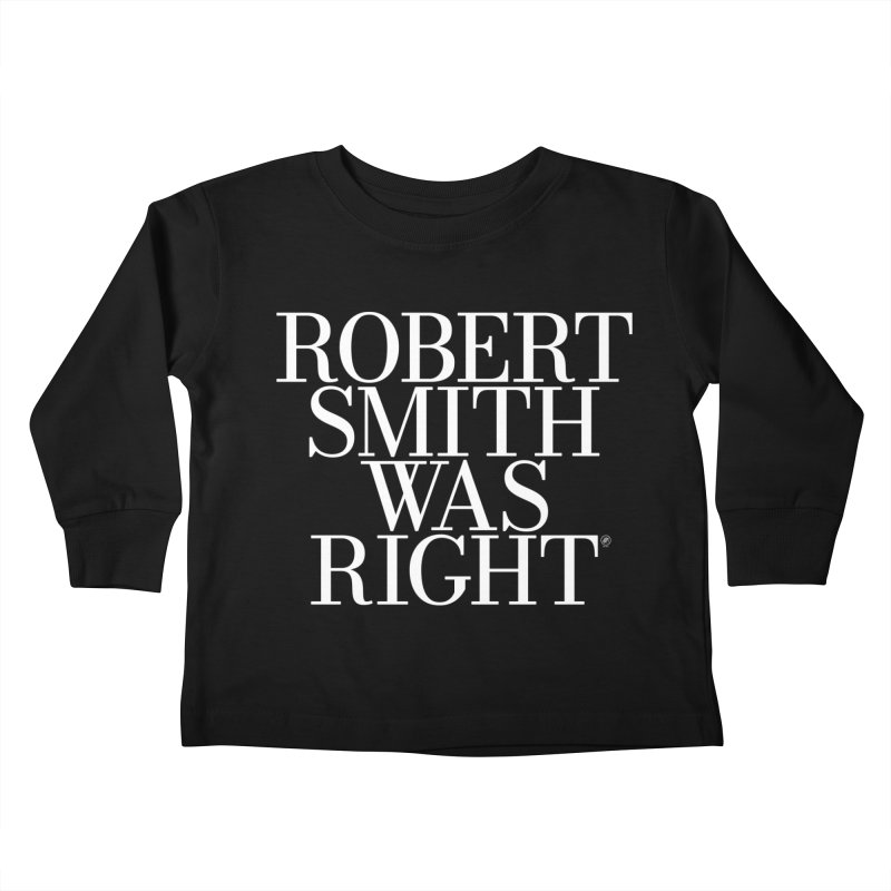 Robert Smith Was Right Kids Toddler Longsleeve T-Shirt by 691NYC