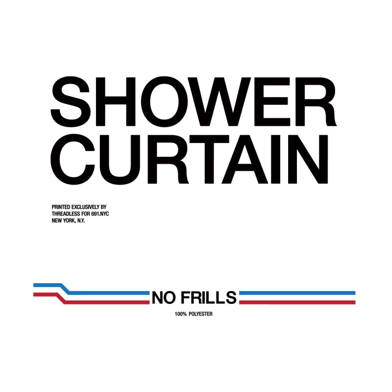NO FRILLS SHOWER CURTAIN Home Shower Curtain by 691NYC