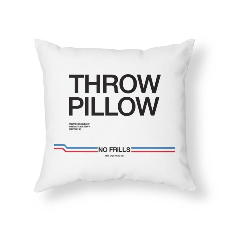 NO FRILLS THROW PILLOW Home Throw Pillow by 691NYC
