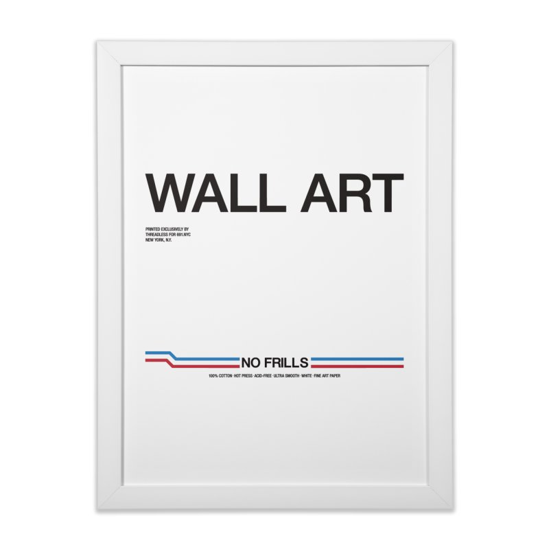 NO FRILLS WALL ART in Framed Fine Art Print White by 691.NYC