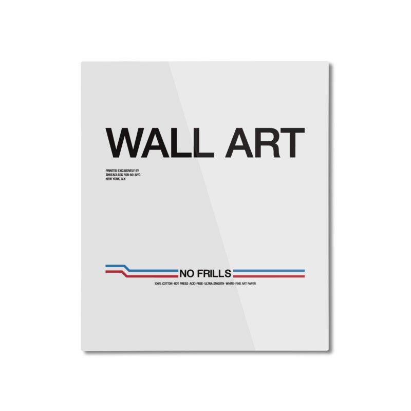 NO FRILLS WALL ART Home Mounted Aluminum Print by 691NYC