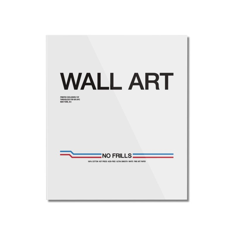 NO FRILLS WALL ART Home Mounted Acrylic Print by 691NYC