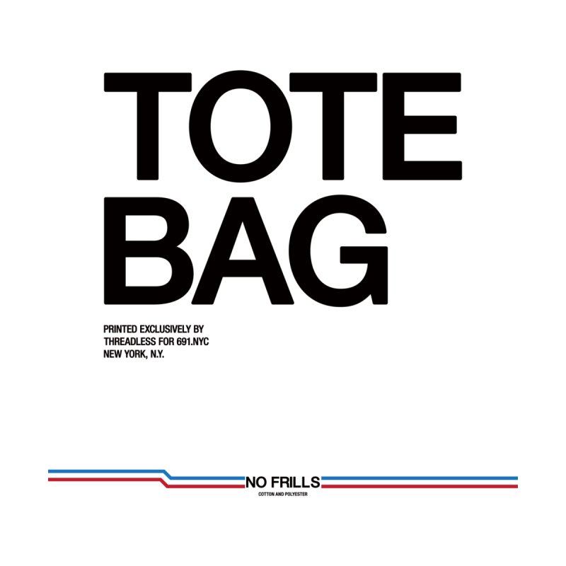 NO FRILLS TOTE BAG Accessories Bag by 691NYC