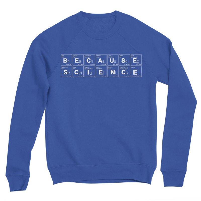 Because Science! Men's Sweatshirt by 6amcrisis's Artist Shop