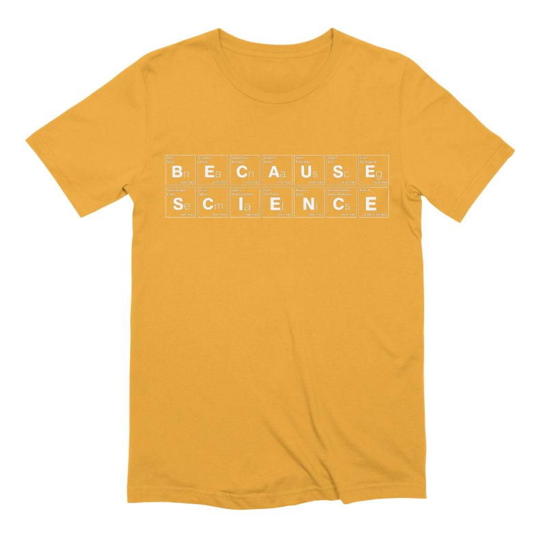 Because Science! Men's Extra Soft T-Shirt by 6amcrisis's Artist Shop