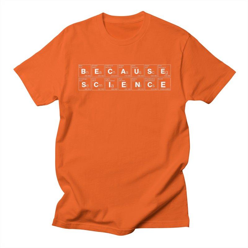Because Science! Women's Regular Unisex T-Shirt by 6amcrisis's Artist Shop