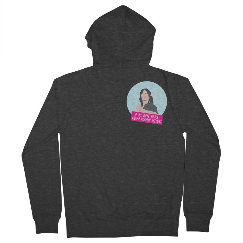 If we were books would Norman Reedus? Women's French Terry Zip-Up Hoody by iridescent matter