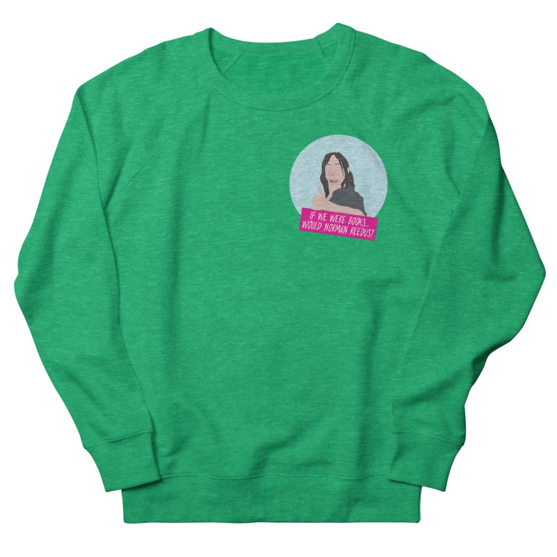 If we were books would Norman Reedus? Women's French Terry Sweatshirt by iridescent matter