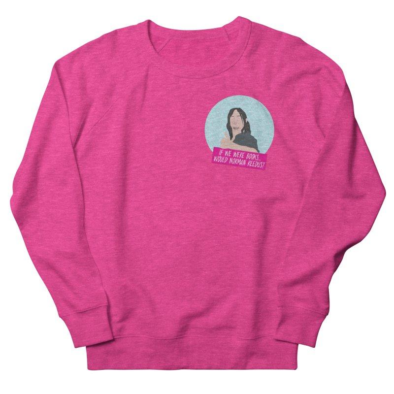 If we were books would Norman Reedus? Women's Sweatshirt by iridescent matter