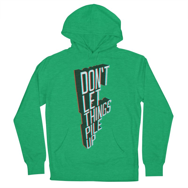 Don't let things pile up Women's French Terry Pullover Hoody by iridescent matter