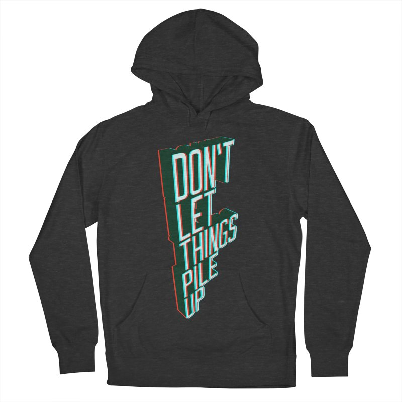 Don't let things pile up Women's Pullover Hoody by iridescent matter