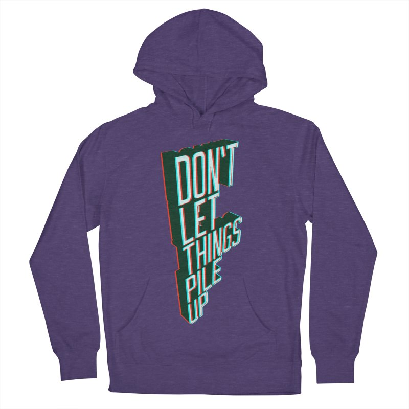 Don't let things pile up Men's Pullover Hoody by iridescent matter
