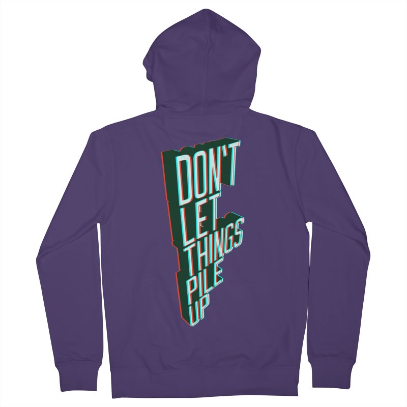 Don't let things pile up Women's French Terry Zip-Up Hoody by iridescent matter