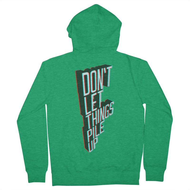 Don't let things pile up Men's French Terry Zip-Up Hoody by iridescent matter