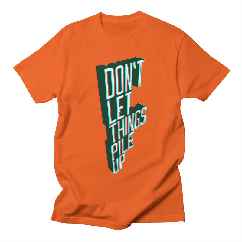 Don't let things pile up Men's T-shirt by iridescent matter
