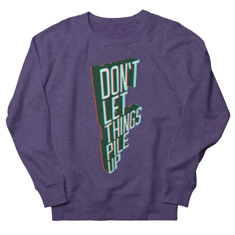 Don't let things pile up Women's Sweatshirt by iridescent matter