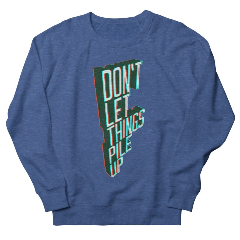 Don't let things pile up Men's French Terry Sweatshirt by iridescent matter