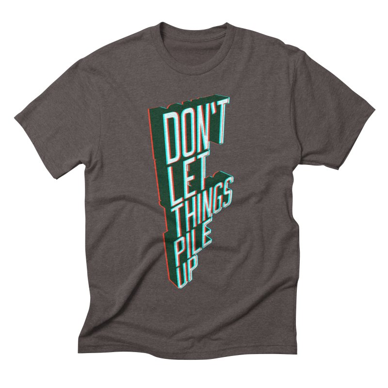 Don't let things pile up Men's Triblend T-Shirt by iridescent matter