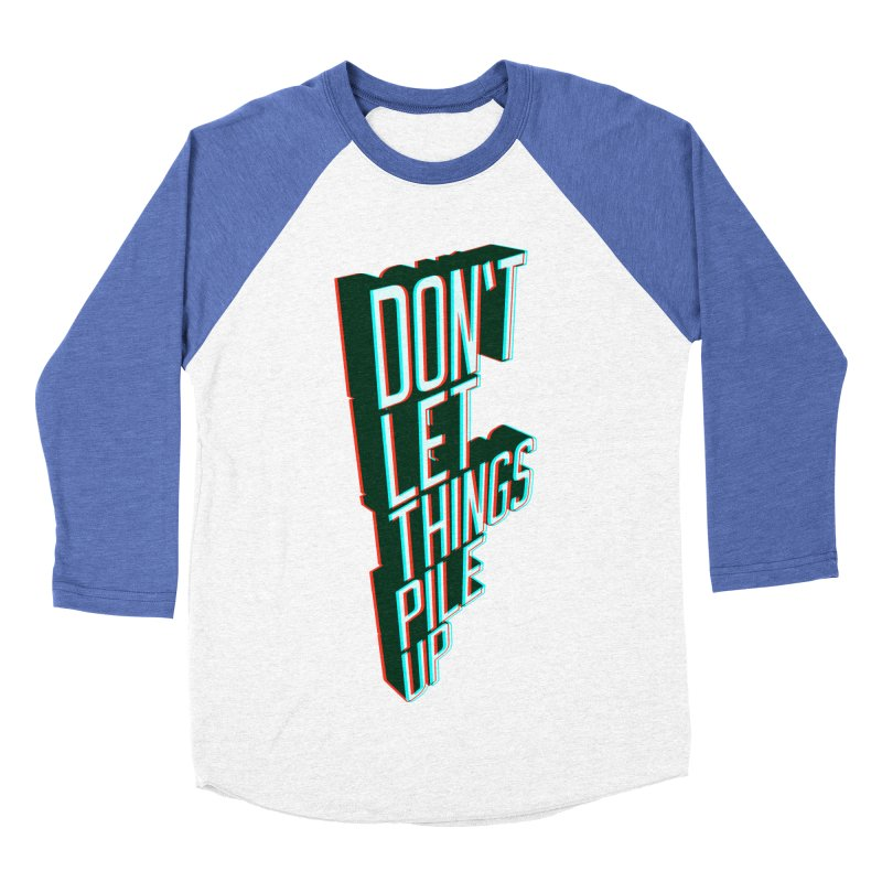 Don't let things pile up Women's Baseball Triblend T-Shirt by iridescent matter