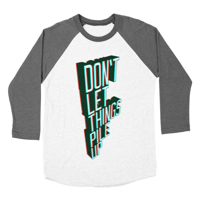 Don't let things pile up Men's Baseball Triblend T-Shirt by iridescent matter
