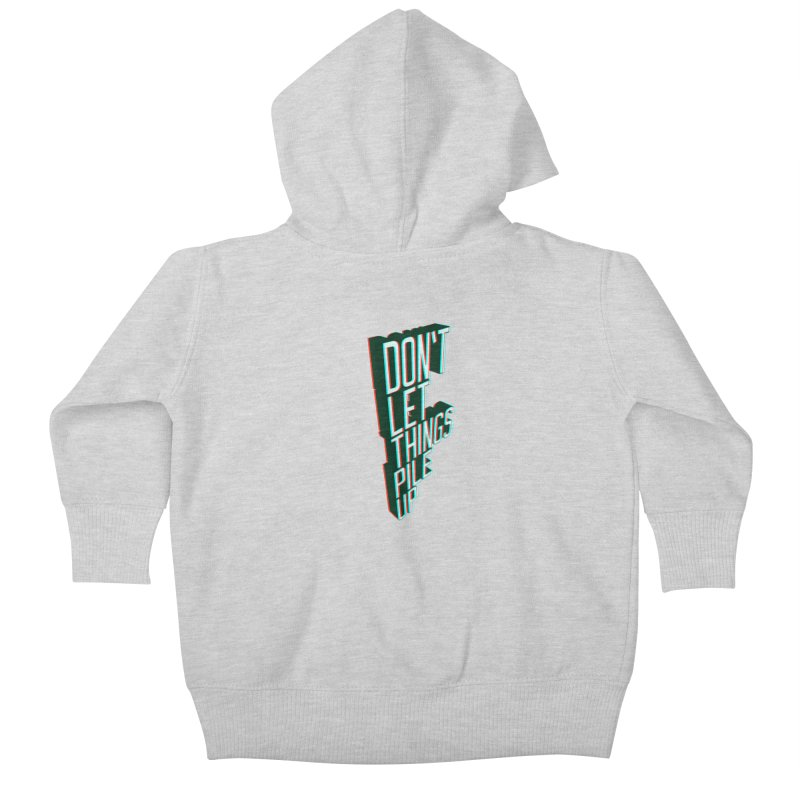 Don't let things pile up Kids Baby Zip-Up Hoody by iridescent matter