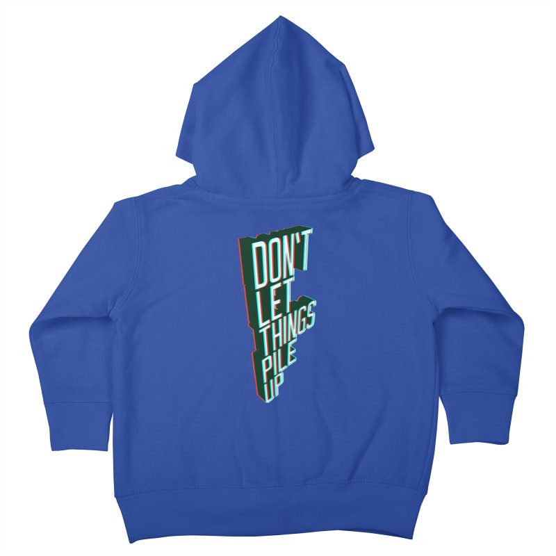 Don't let things pile up Kids Toddler Zip-Up Hoody by iridescent matter