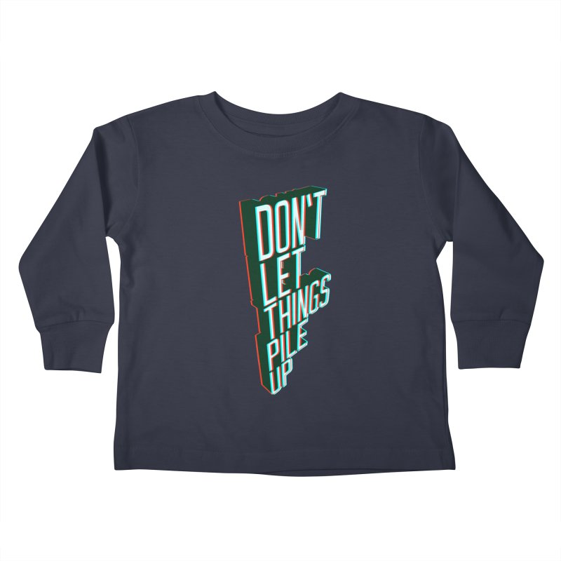 Don't let things pile up Kids Toddler Longsleeve T-Shirt by iridescent matter