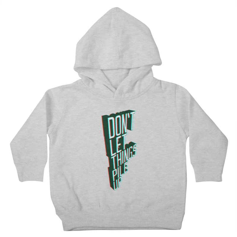 Don't let things pile up Kids Toddler Pullover Hoody by iridescent matter