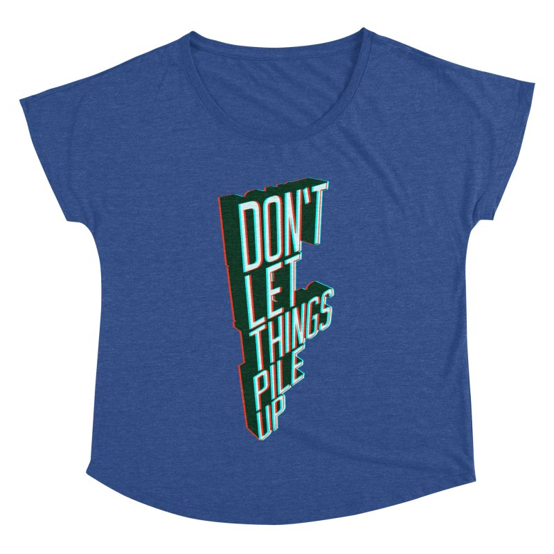 Don't let things pile up Women's Dolman by iridescent matter