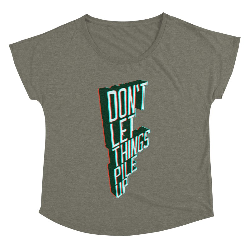 Don't let things pile up Women's Dolman Scoop Neck by iridescent matter