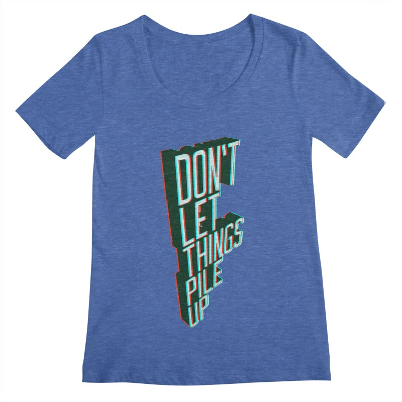 Don't let things pile up Women's Scoopneck by iridescent matter
