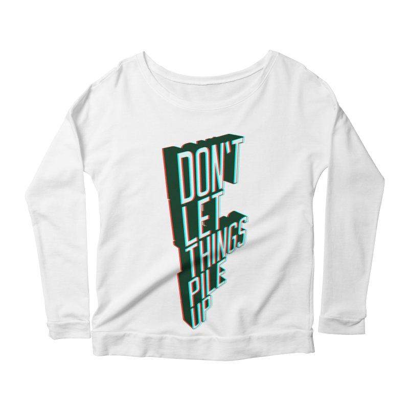 Don't let things pile up Women's Scoop Neck Longsleeve T-Shirt by iridescent matter