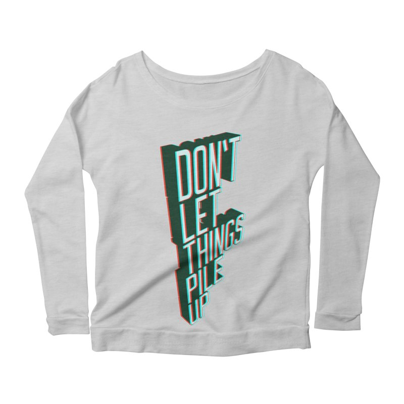 Don't let things pile up Women's Longsleeve Scoopneck  by iridescent matter
