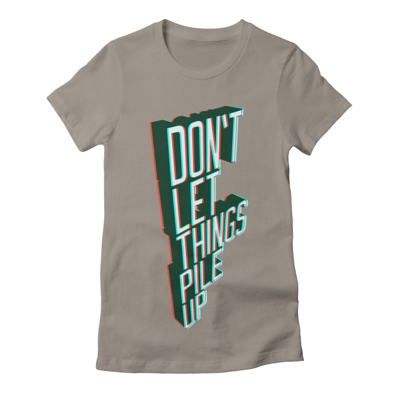 Don't let things pile up Women's Fitted T-Shirt by iridescent matter