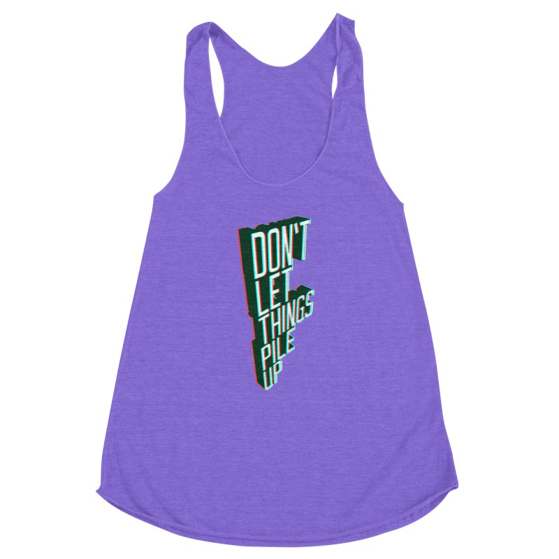 Don't let things pile up Women's Racerback Triblend Tank by iridescent matter