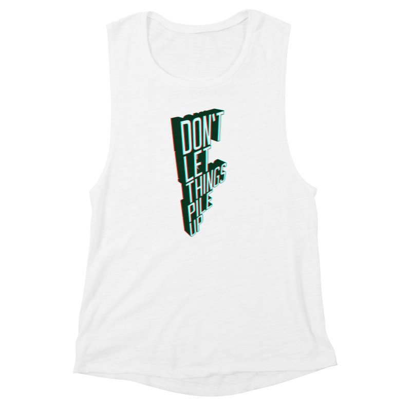 Don't let things pile up Women's Muscle Tank by iridescent matter