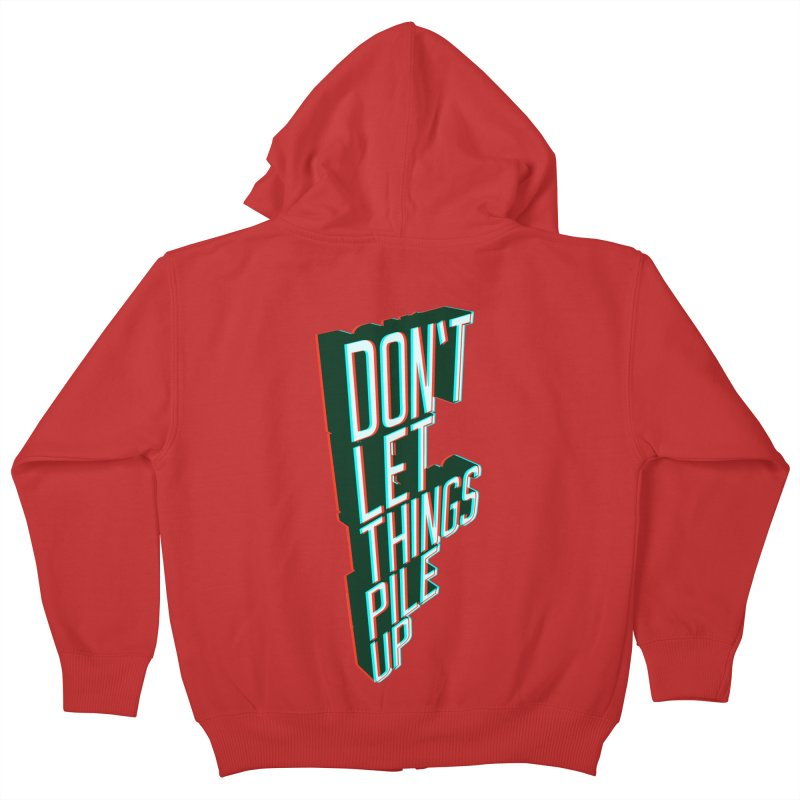 Don't let things pile up Kids Zip-Up Hoody by iridescent matter