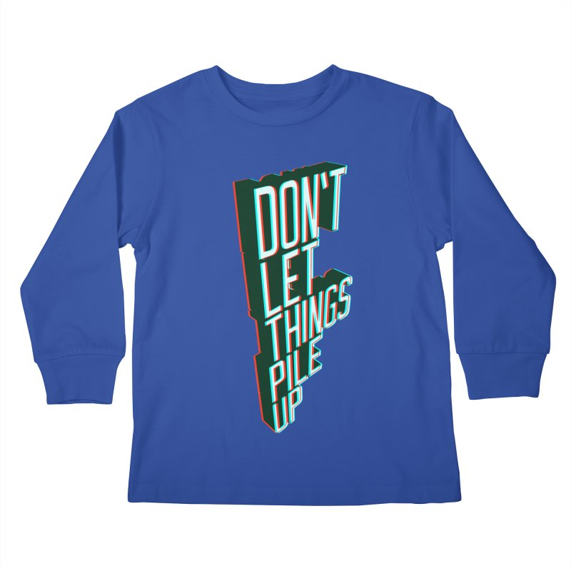 Don't let things pile up Kids Longsleeve T-Shirt by iridescent matter