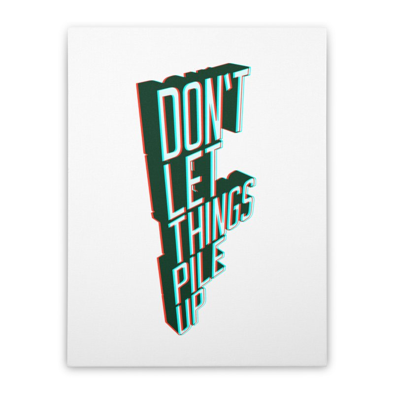 Don't let things pile up Home Stretched Canvas by iridescent matter