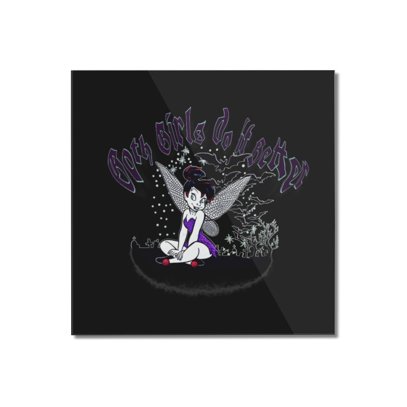 Goth Girls do it Better Home Mounted Acrylic Print by 7thSin Apparel