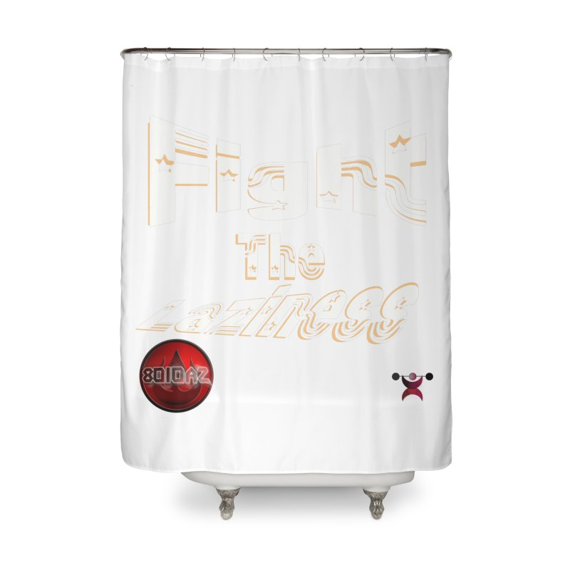 Fight The Laziness - FireHawk Fitness Home Shower Curtain by 8010az's Shop