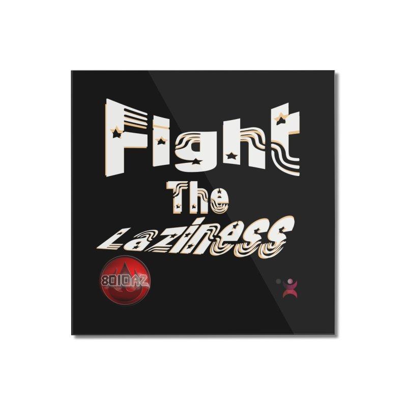 Fight The Laziness - FireHawk Fitness Home Mounted Acrylic Print by 8010az's Shop