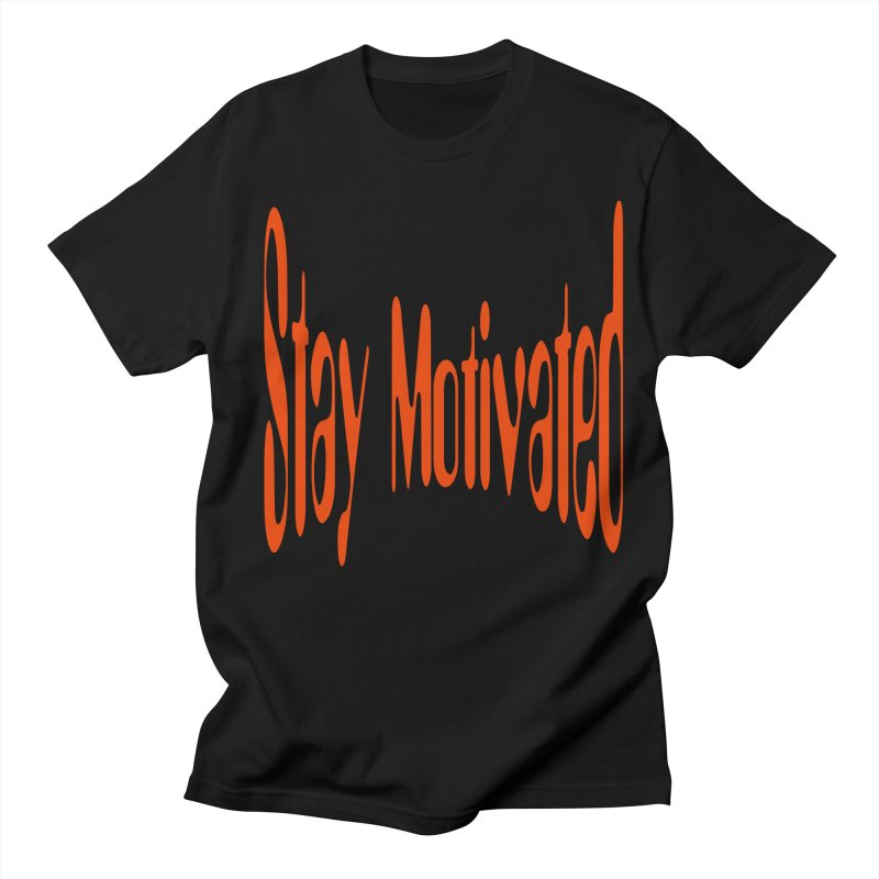 Stay Motivated Women's Regular Unisex T-Shirt by 8010az's Shop