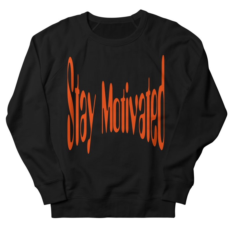 Stay Motivated Women's French Terry Sweatshirt by 8010az's Shop