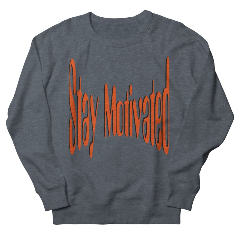 Stay Motivated Men's French Terry Sweatshirt by 8010az's Shop