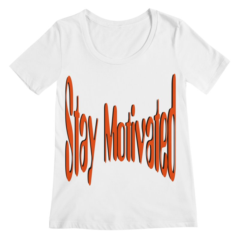 Stay Motivated Women's Regular Scoop Neck by 8010az's Shop