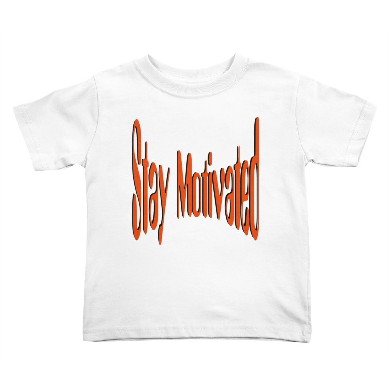 Stay Motivated Kids Toddler T-Shirt by 8010az's Shop