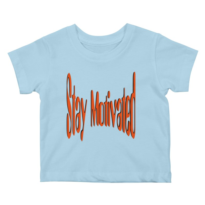 Stay Motivated Kids Baby T-Shirt by 8010az's Shop