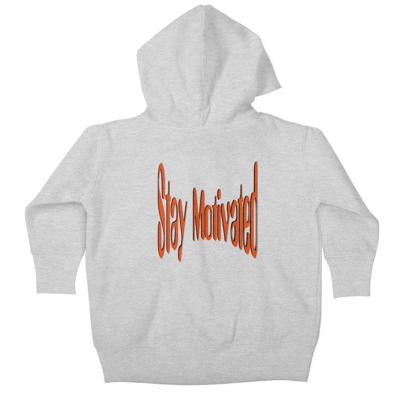 Stay Motivated Kids Baby Zip-Up Hoody by 8010az's Shop